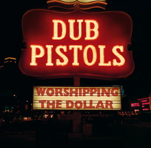 Dub Pistols Worshipping The Dollar